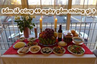 Mâm cỗ lễ cúng 49 ngày gồm những gì ?